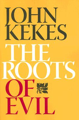 The Roots of Evil By Kekes, John